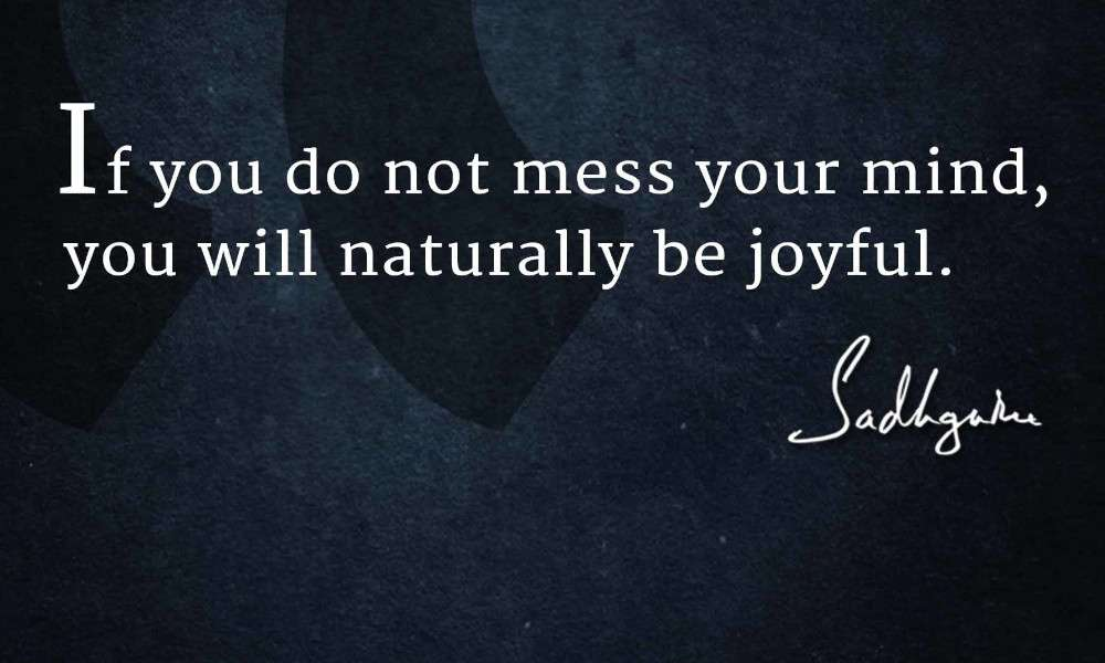 sadhguru quotes on happiness happiness quotes about life