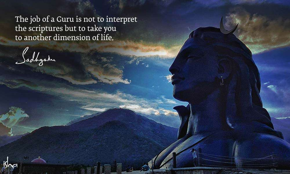 Guru Purnima Images | The job of a Guru is not to interpret Scriptures but to take you to another dimension of Life