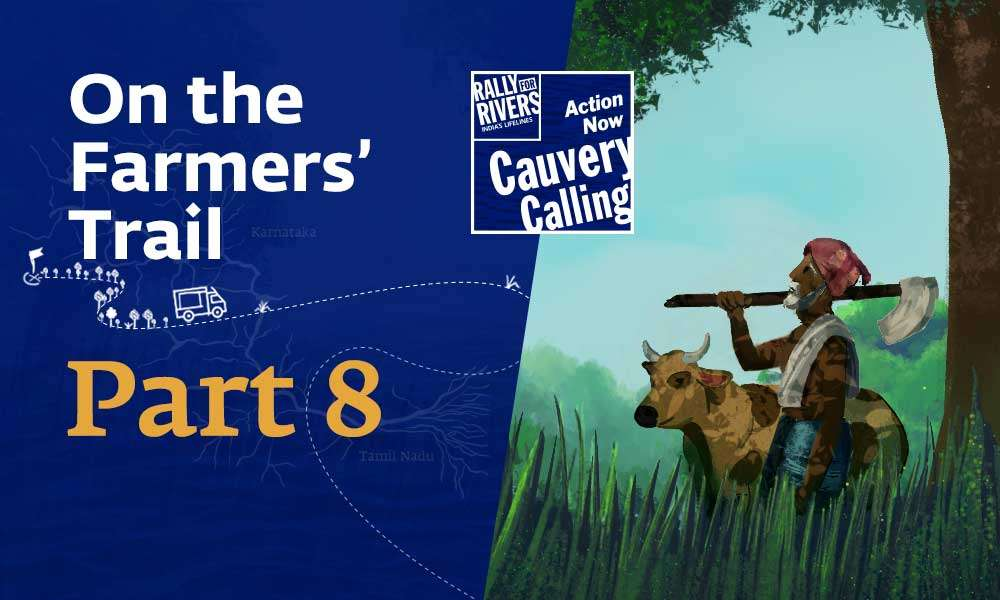 isha blog article |Adventures of Narendra: On the Farmers' Trail of Cauvery Calling