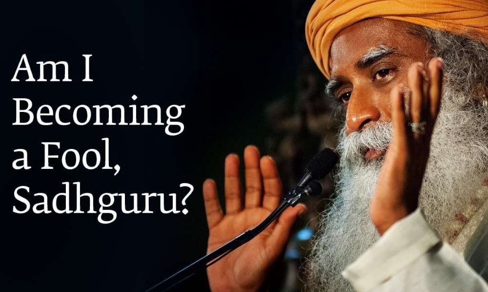 Sadhguru Wisdom Audio | Am I Becoming a Fool, Sadhguru?