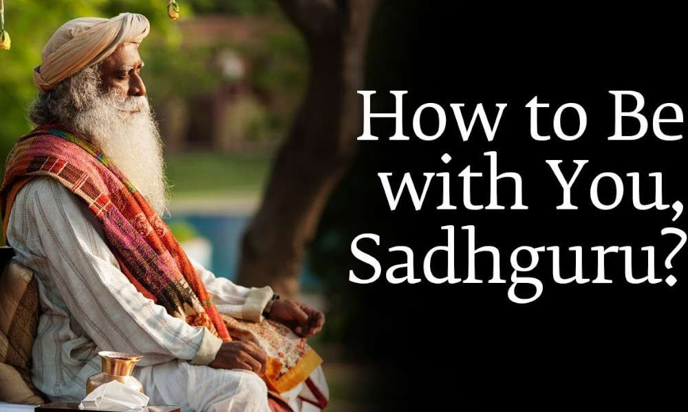Sadhguru Wisdom Audio | How to Be with You, Sadhguru?