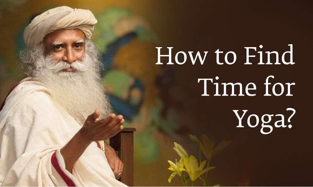 Sadhguru Wisdom Audio | How to Find Time for Yoga? | Sadhguru