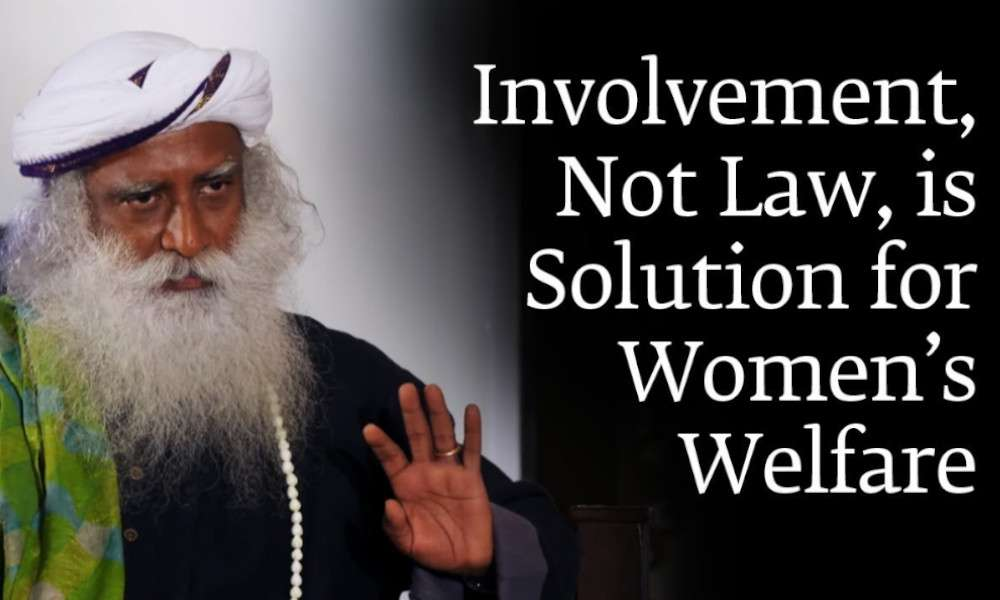 sadhguru wisdom audio | involvement not law is solution for womens welfare