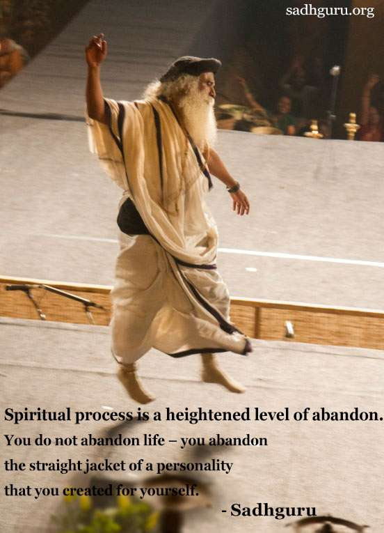 Spiritual process is a heightened level of abandon - Qoute by Sadhguru