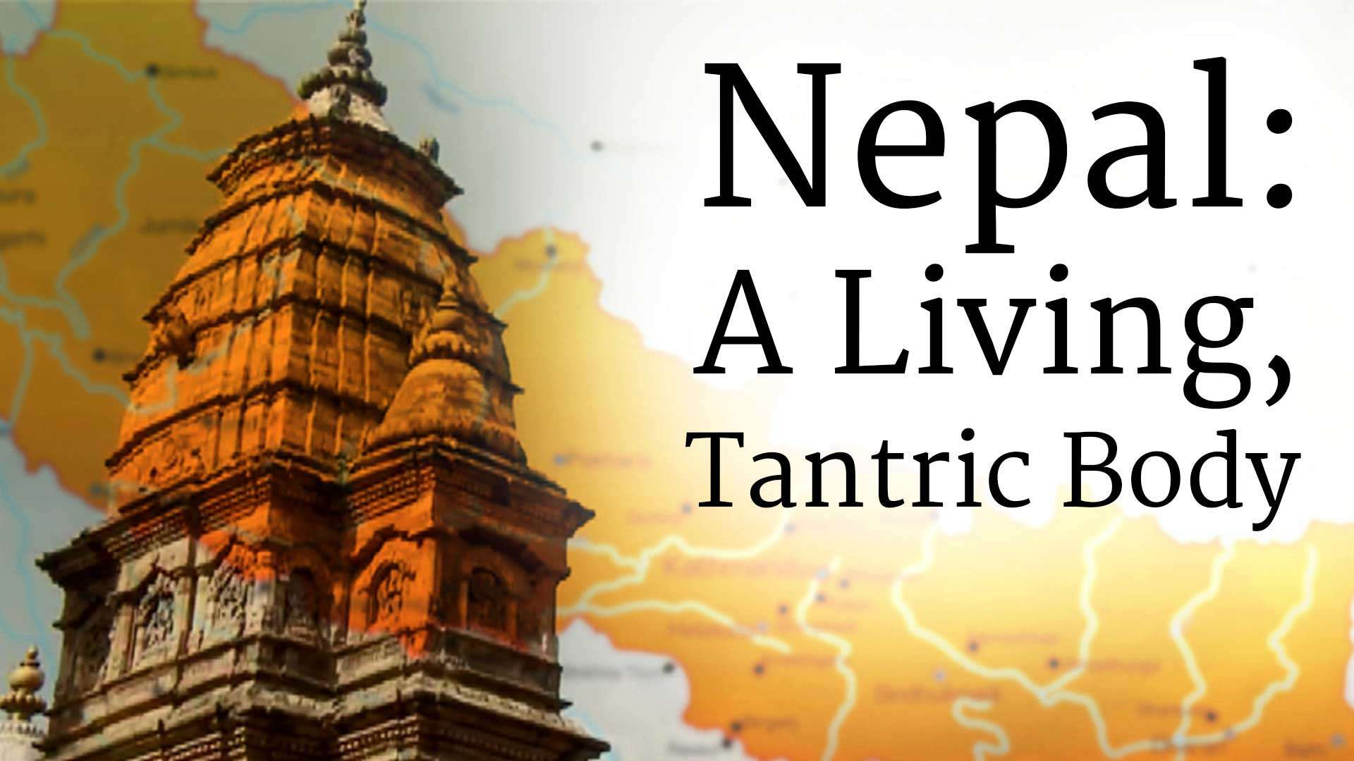 Nepal: A Living, Tantric Body
