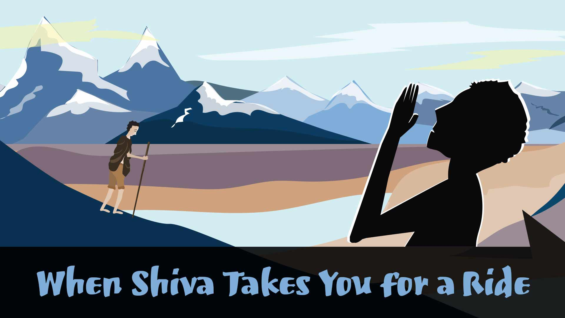 When Shiva Takes You for a Ride