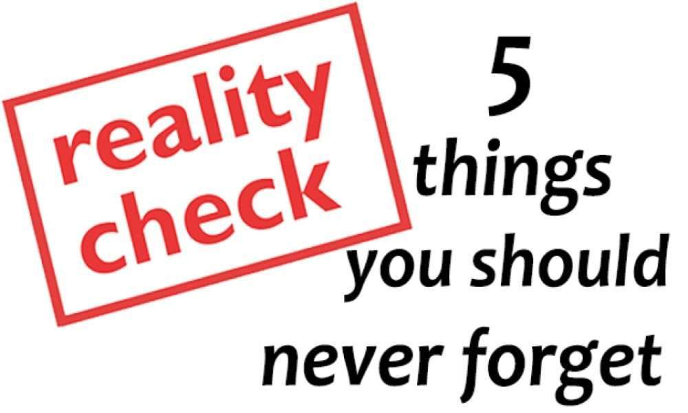 reality-check-5-things-you-should-never-forget