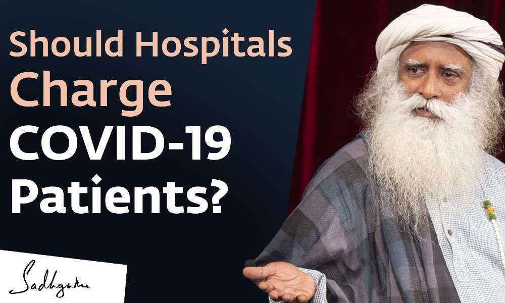 Are Hospitals Profiting Too Much From Patients? – Sadhguru