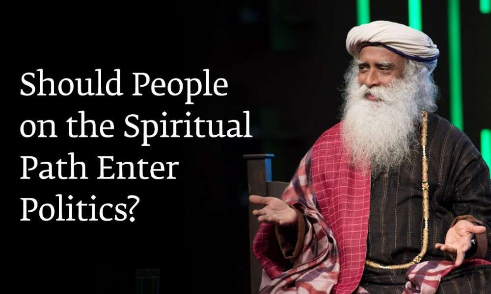 Sadhguru Wisdom Audio | Should People on the Spiritual Path Enter Politics?