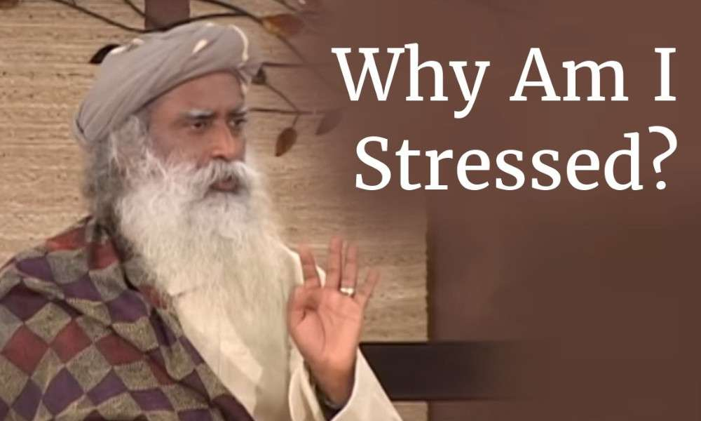 Sadhguru wisdom audio | Why Am I Stressed? - Sadhguru on Stress