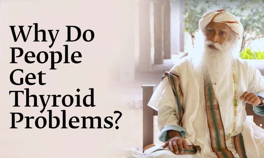 sadhguru wisdom audio | Why Do People Get Thyroid Problems? - Sadhguru