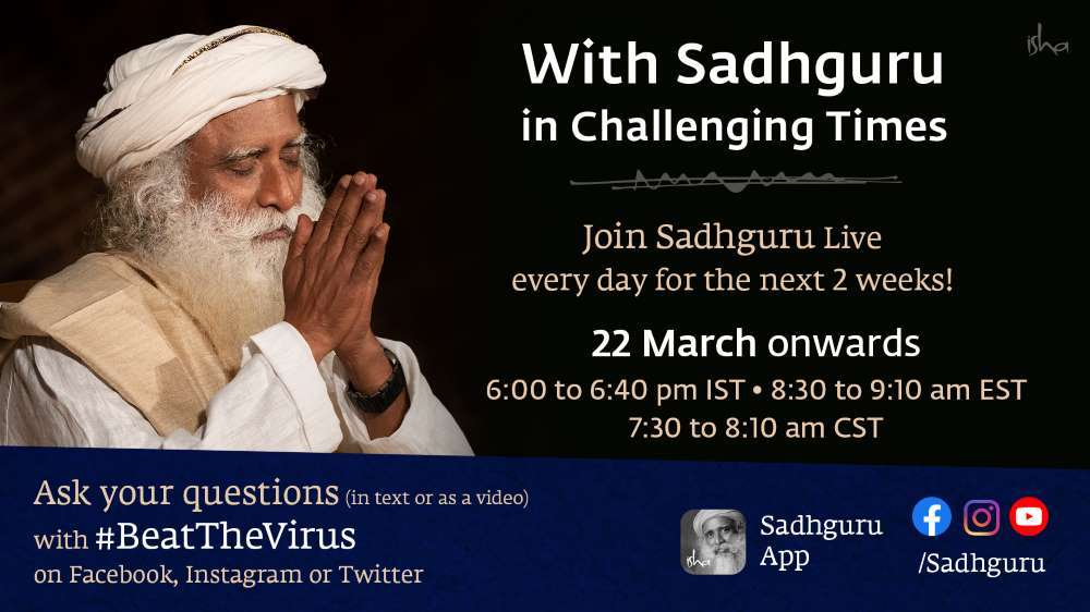With Sadhguru in Challenging Times - Live Webstream - 22 Mar-4 Apr