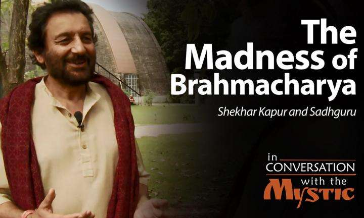 The Madness of Brahmacharya - Shekhar Kapur and Sadhguru