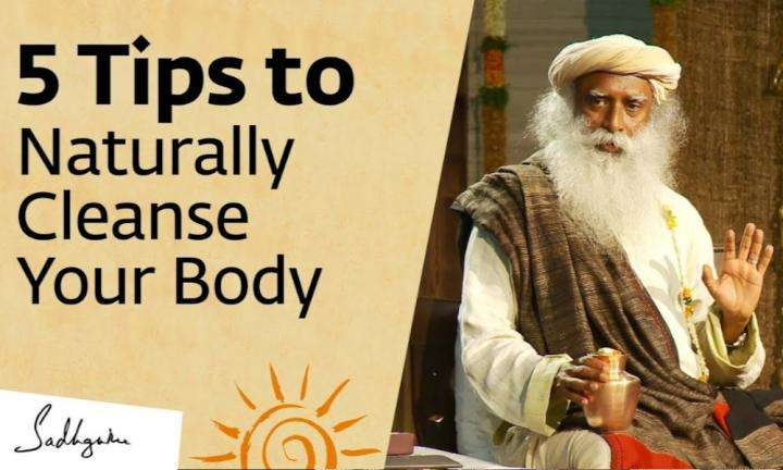 sadhguru wisdom video | 5 tips to naturally cleanse your body at home