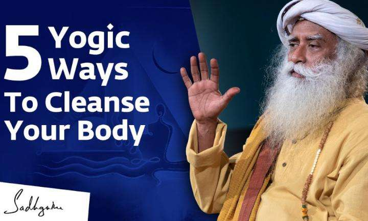 Sadhguru Wisdom Video | 5 Yogic Ways To Cleanse Your Body