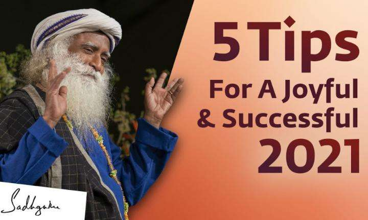 Sadhguru Wisdom Video | 5 Tips For A Joyful & Successful 2021 – Sadhguru