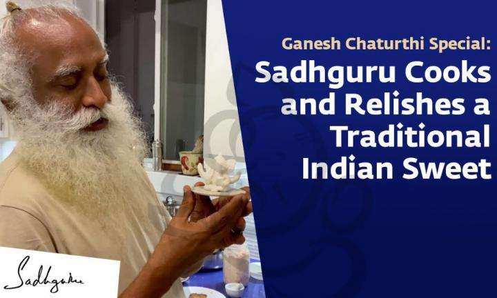 Ganesh Chaturthi Special: Sadhguru Cooks and Relishes a Traditional Indian Sweet