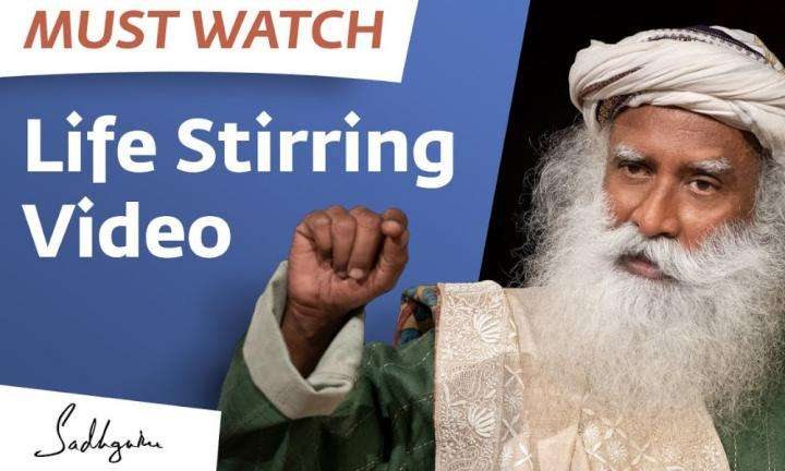 Sadhguru Wisdom Video | Must Watch - Life Stirring Video!!