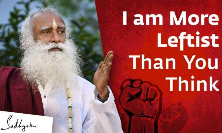 Sadhguru Wisdom Video | I Am More Leftist Than You Think - Sadhguru