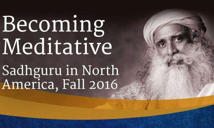 Becoming Meditative – Sadhguru in North America, Fall 2016