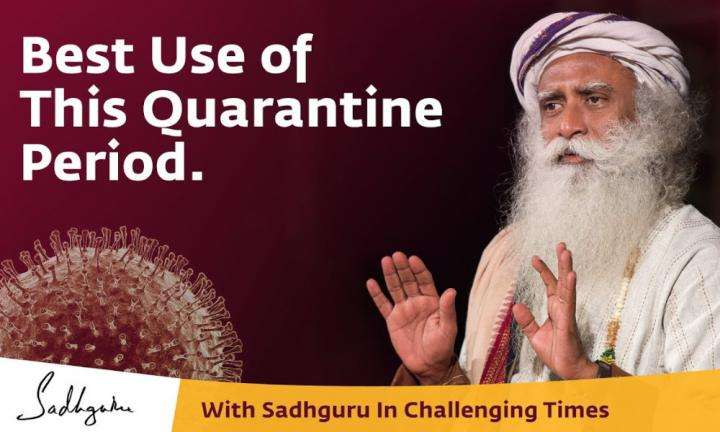 Sadhguru Wisdom Video | How to Make Best Use of This Quarantine Period - With Sadhguru in Challenging Times - 23 Mar