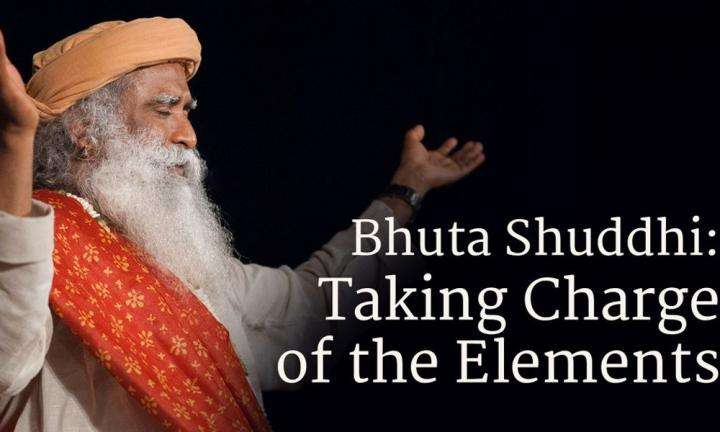 Bhuta Shuddhi: Taking Charge of the Elements | Sadhguru