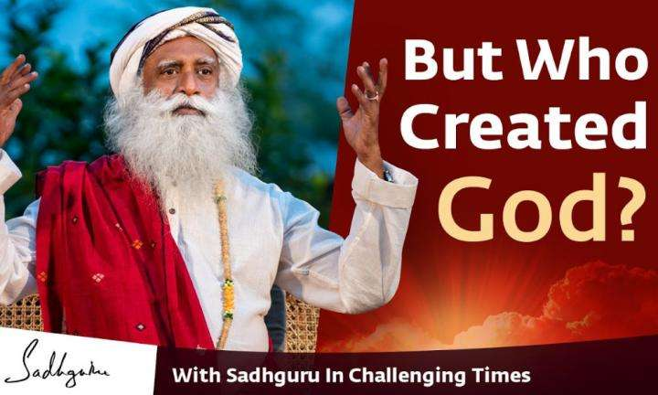 But Who Created God? - With Sadhguru in Challenging Times - 18 Apr
