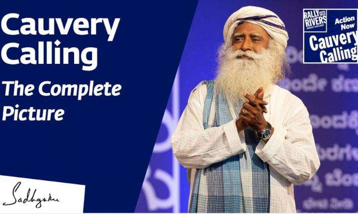 Sadhguru wisdom video | Cauvery Calling - The Complete Picture
