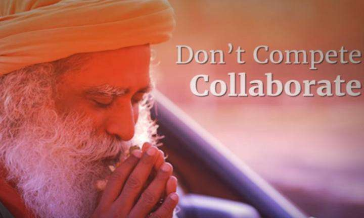 Don't Compete, Collaborate | Sadhguru