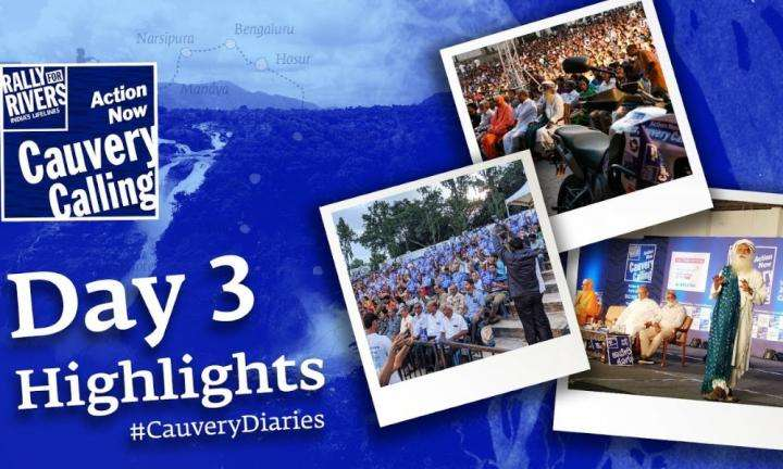 sadhguru wisdom blog | cauvery diaries | Day 3 Highlights #CauveryDiaries