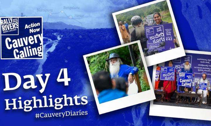 sadhguru wisdom video | Day 4 Highlights #CauveryDiaries