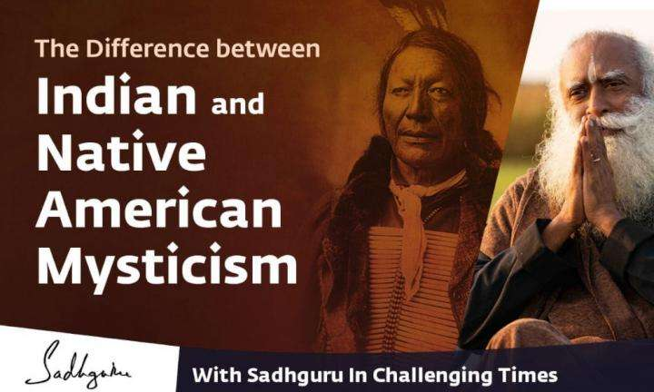 Sadhguru Wisdom Video | The Difference between Indian and Native American Mysticism ? With Sadhguru in Challenging Times