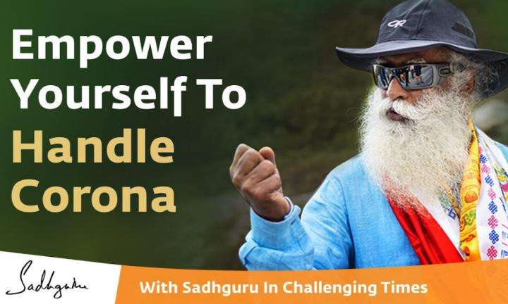 Sadhguru Wisdom Video | How to Empower Yourself to Handle Corona - With Sadhguru in Challenging Times - 24 Mar