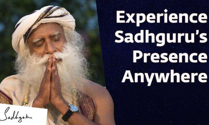How to Experience Sadhguru's Presence from Anywhere?