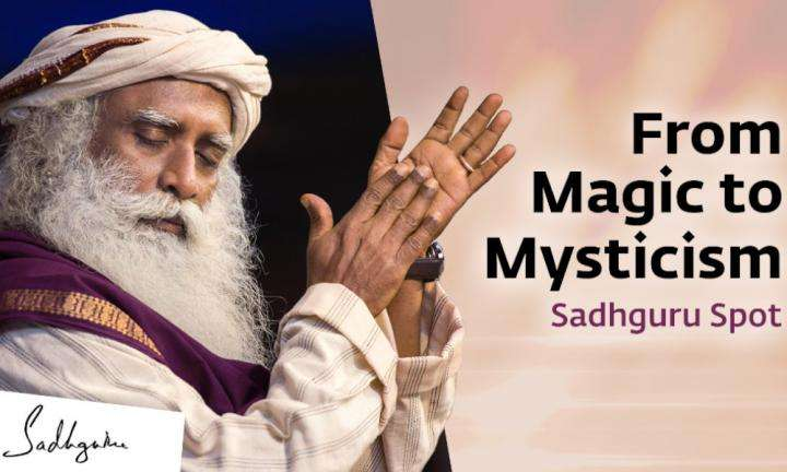 sadhguru wisdom sadhguru-spot | From Magic to Mysticism