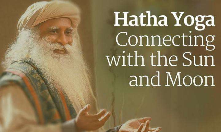 Hatha Yoga – Connecting with the Sun and Moon | Sadhguru