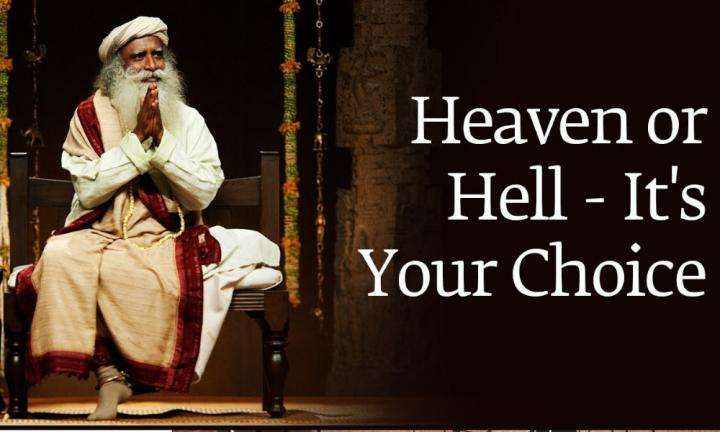sadhguru wisdom audio | heaven or hell its your choice