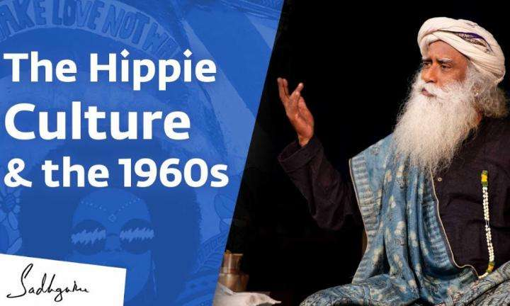 Sadhguru Wisdom Video | Sadhguru on Hippie Culture and the 1960s Generation