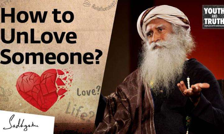 sadhguru wisdom video | Youth And Truth | how to unlove : sadhguru on heartbreaks