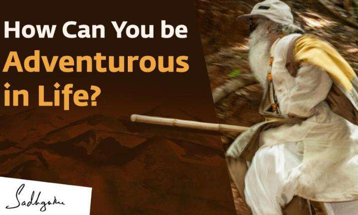 How can you be adventurous in life? - With Sadhguru in Challenging Times - 20 Sep