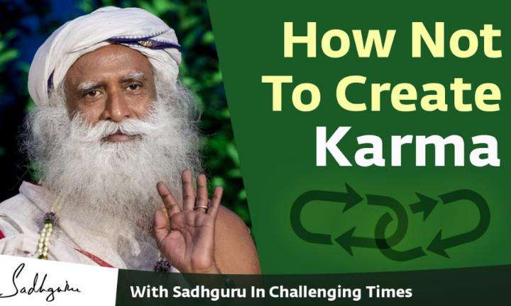Sadhguru Wisdom Video | How Not To Create Karma - With Sadhguru in Challenging Times - 21 Apr