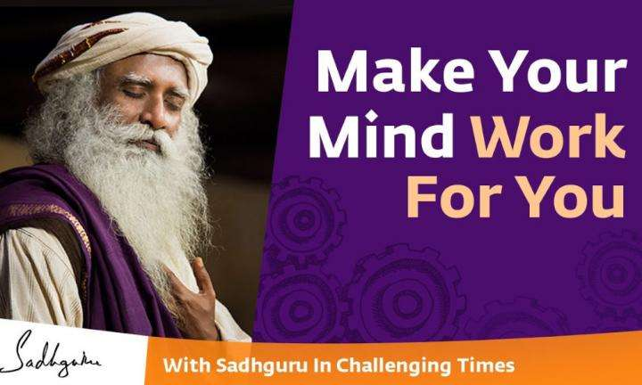 Sadhguru Wisdom Video | How To Make Your Mind Work For You? - With Sadhguru in Challenging Times - 04 Apr