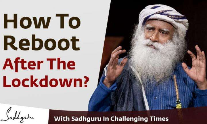 Sadhguru Wisdom Video | How to Reboot After The Lockdown - With Sadhguru in Challenging Times - 24th May