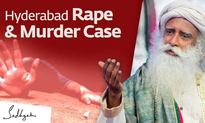 sadhguru wisdom video | Hyderabad Rape & Murder Case - Sadhguru Speaks