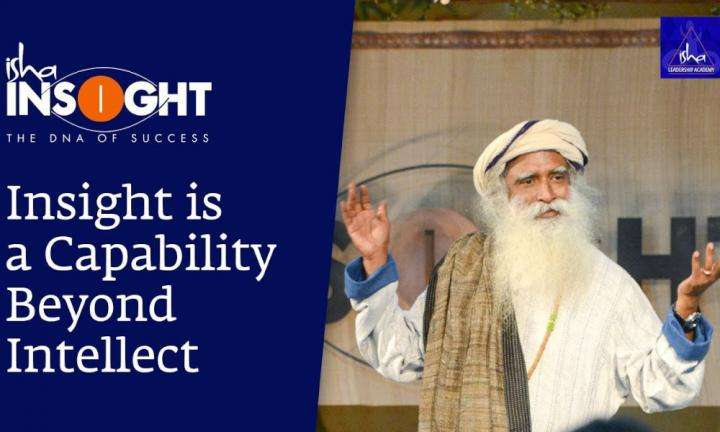 Sadhguru Wisdom Video | Insight is a Capability Beyond Intellect