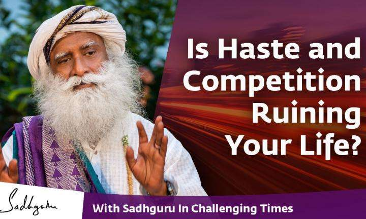 Is Haste and Competition Ruining Your Life? - With Sadhguru in Challenging Times - 26 Apr