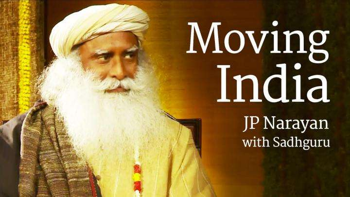 Moving India – JP Narayan with Sadhguru
