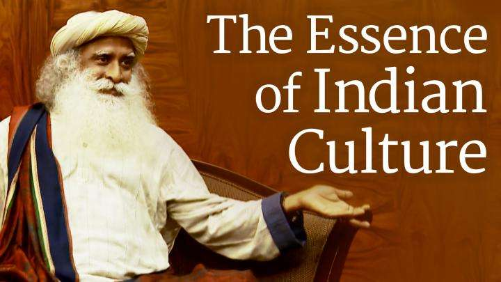The Essence of Indian Culture - Sadhguru