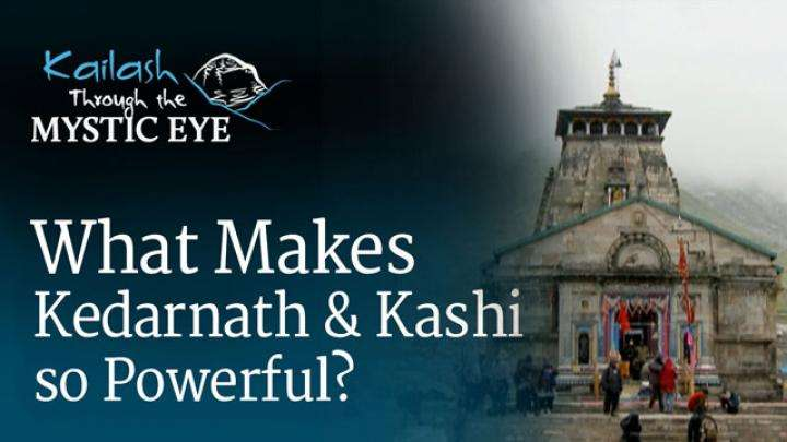 What Makes Kedarnath and Kashi so Powerful?
