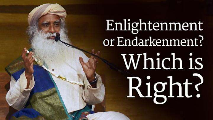 Enlightenment or Endarkenment? Which is Right?